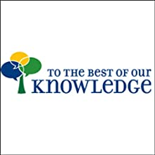To the Best of Our Knowledge, 1-Month Subscription Radio/TV Program by Anne Strainchamps Narrated by Anne Strainchamps