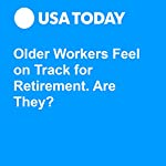 Older Workers Feel on Track for Retirement. Are They? | Paul Davidson