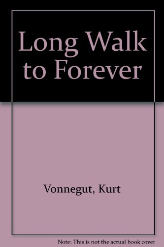 long walk to forever by kurt On january 30, 2000, kurt vonnegut was sitting in the study of his  gave  shields around 200 letters that vonnegut had thought were lost forever  after  their interview, vonnegut went to walk his dog—then tripped on the  that drew  heavily on their decades-long correspondence—owns a similar letter.