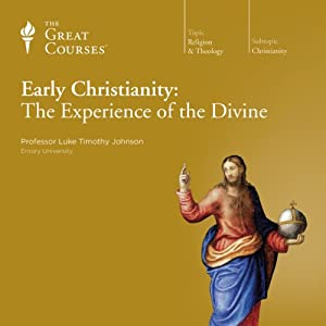 Early Christianity: The Experience of the Divine | [The Great Courses, Luke Timothy Johnson]