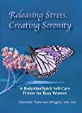 Releasing Stress, Creating Serenity- A BodyMindSpirit Self-Care Primer for Busy Women