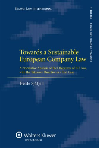 Towards A Sustainable European Company Law: A Normative Analysis Of The Objectives Of Eu Law, With The Takeover Directive As A Test Case (European Company Law Series)