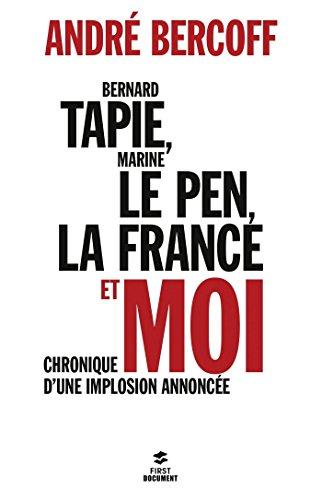 Bernard Tapie, Marine Le Pen, la France et moi...