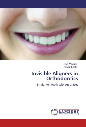 Invisible Aligners in Orthodontics: Straighten teeth without braces PDF
