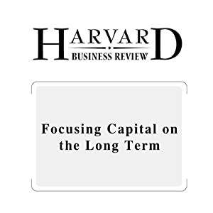 Focusing Capital on the Long Term (Harvard Business Review) | [Dominic Barton, Mark Wiseman]