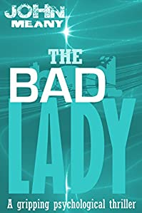 The Bad Lady: A Gripping Psychological Thriller by John Meany ebook deal