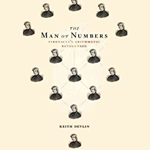 The Man of Numbers: Fibonacci's Arithmetic Revolution | [Keith Devlin]