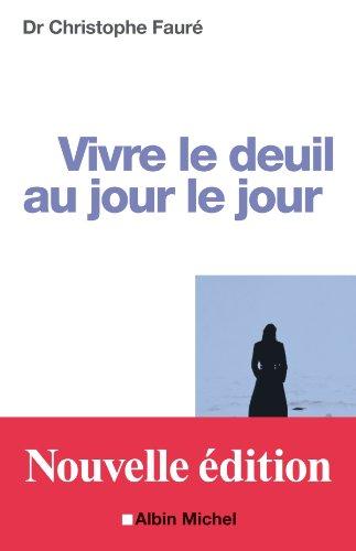 Docteur Christophe Fauré - Vivre le deuil au jour le jour