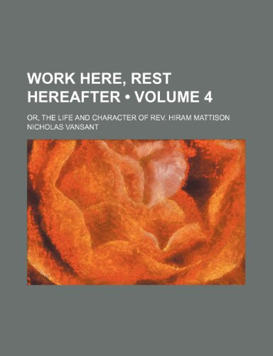 Work here, rest hereafter (Volume 4); or, The life and character of Rev. Hiram Mattison