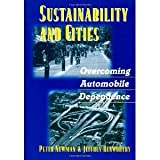 Sustainability and Cities: Overcoming Automobile Dependence [Paperback] [1999] 1 Ed. Peter Newman, Jeffrey Kenworthy