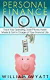 Personal Finance NOW: Top Keys to Understand Personal Finance, Financial Planning, Budgeting & Investing Through The Power of Effective Money Management ... Investing, Money Management, Debt, Money)