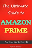 img - for The Ultimate Guide: The Amazon Prime For Your Kindle Fire HD book / textbook / text book