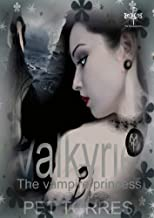 Box Set: Valkyrie: the vampire princess Saga (Three paranormal romance novels)