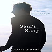 Sam's Story: It Was Good, Good for My Health | Livre audio Auteur(s) : Dylan Joseph Narrateur(s) : Dylan Joseph