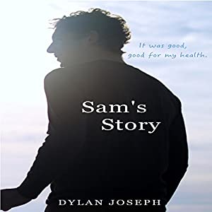 Sam's Story: It Was Good, Good for My Health Hörbuch von Dylan Joseph Gesprochen von: Dylan Joseph