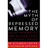 The Myth of Repressed Memory: False Memories and Allegations of Sexual Abuse ~ Elizabeth Loftus