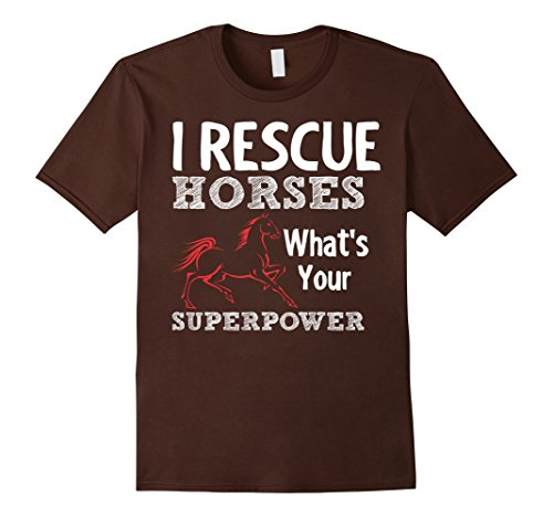 I Rescue Horses Whats Your Superpower TShirt - Male Medium - Brown