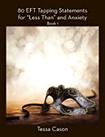Less Than and Anxiety (80 EFT Tapping Statements Book 1) (English Edition)