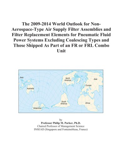 The 2009-2014 World Outlook for Non-Aerospace-Type Air Supply Filter Assemblies and Filter Replacement Elements for Pneumatic Fluid Power Systems Excluding ... Shipped As Part of an FR or FRL Combo Unit