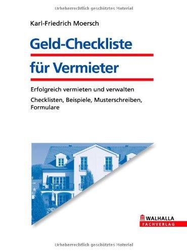 Geld-Checkliste für Vermieter: Erfolgreich vermieten und verwalten; Checklisten, Beispiele, Musterschreiben, Formulare: Vorausschauend entscheiden, Rendite sichern