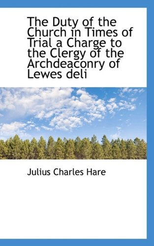 The Duty of the Church in Times of Trial a Charge to the Clergy of the Archdeaconry of Lewes deli