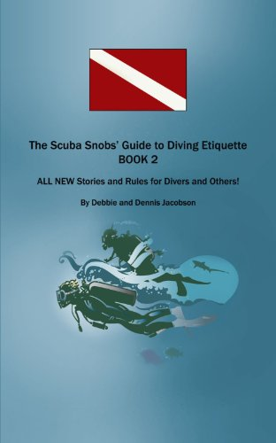 The Scuba Snobs' Guide to Diving: All New Stories and Rules for Divers and Others!