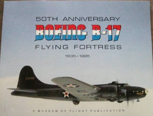 50th Anniversary: Boeing B-17 Flying Fortress, 1935-1985