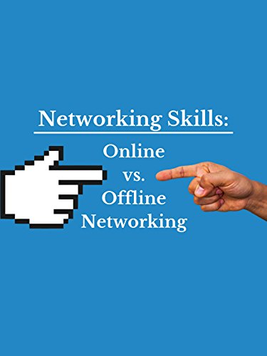 Networking Skills: Online vs. Offline Networking