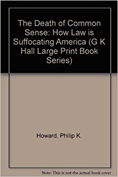 an introduction to the death of common sense how law is suffocating america by philip k howard The arc of the pendulum: judges the yale law journal introduction howard, the death of common sense: how law is suffocating america.