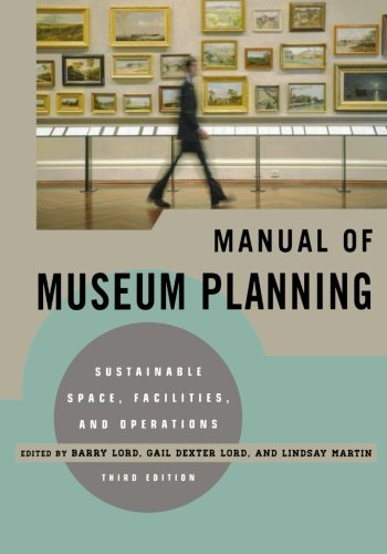 Manual of Museum Planning: Sustainable Space, Facilities, and Operations, 3rd Edition