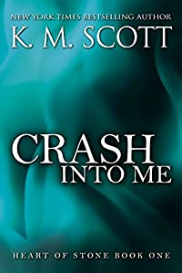 Crash Into Me: Heart Of Stone Series #1 by K.M. Scott ebook deal