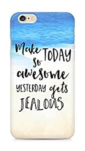 AMEZ make today so awesome yesterday gets jealous Back Cover For Apple iPhone 6s Plus