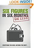 Six Figures in Six Months: Zero to Six Figures or double your existing business in Six Months!