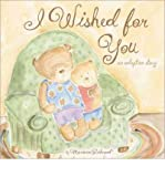 img - for [ I Wished for You: An Adoption Story [ I WISHED FOR YOU: AN ADOPTION STORY ] By Richmond, Marianne R ( Author )Jan-01-2008 Hardcover book / textbook / text book