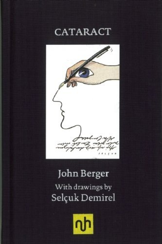 Cataract: Some Notes After Having a Cataract Removed by John Berger (2012-12-11)