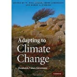 Adapting to Climate Change: Thresholds, Values, Governance [Paperback] [2010] Reissue Ed. W. Neil Adger, Dr Irene Lorenzoni, Karen L. OBrien