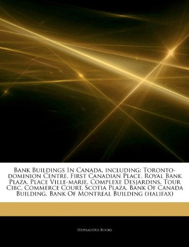 Bank Buildings In Canada, including: Toronto-dominion Centre, First Canadian Place, Royal Bank Plaza, Place Ville-marie, Complexe Desjardins, Tour ... Building, Bank Of Montreal Building (halifax)