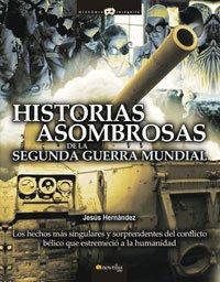 Historias Asombrosas de la Segunda Guerra Mundial (Historia Incognita) (Spanish Edition)