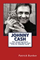 Johnny Cash: The Inspirational Story of the Music and Life of Johnny Cash (English Edition)
