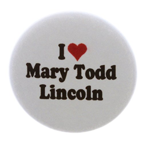 "A&T Designs I Love Mary Todd Lincoln 1.25"" Pinback Button Pin First Lady"
