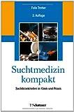 Suchtmedizin kompakt: Suchtkrankheiten in Klinik und Praxis