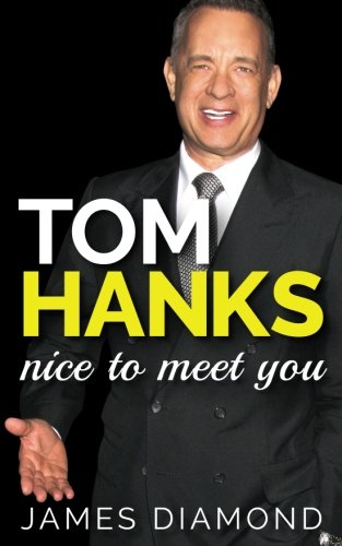 Tom Hanks: Nice to Meet You (Biographies of Famous People) (Volume 1)