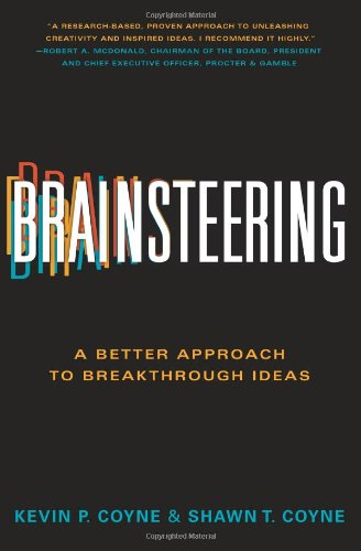 Brainsteering: A Better Approach to Breakthrough Ideas: Kevin P. Coyne, Shawn T. Coyne: Amazon.com: Books