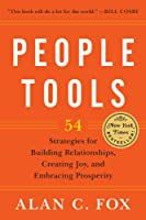 People Tools: 54 Strategies for Building Relationships, Creating Joy, and Embracing Prosperity