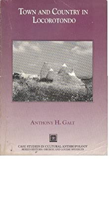 Town and Country in Locorotondo (Case Studies in Cultural Anthropology) Anthony H. Galt
