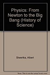Physics: From Newton to the Big Bang (History of Science)