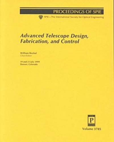 Advanced Telescope Design, Fabrication And Control (Spie Proceedings Series,)