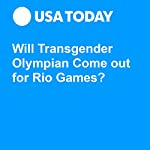 Will Transgender Olympian Come out for Rio Games? | Scott Gleeson,Erik Brady