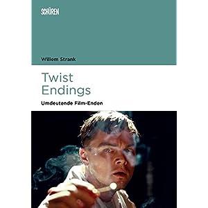 Twist Endings: Umdeutende Film-Enden (Marburger Schriften zur Medienforschung)