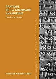 Pratique de la grammaire akkadienne : Exercices et corrigés par Florence Malbran-Labat